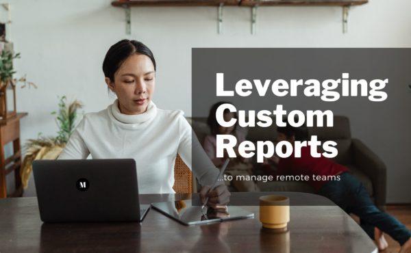 Leveraging Custom Reports