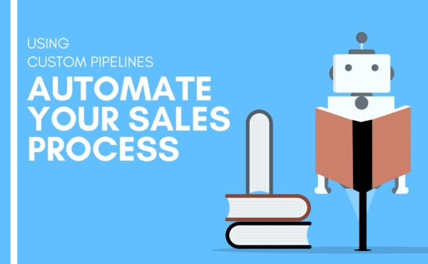 Custom Pipelines - Automate Your Sales Process