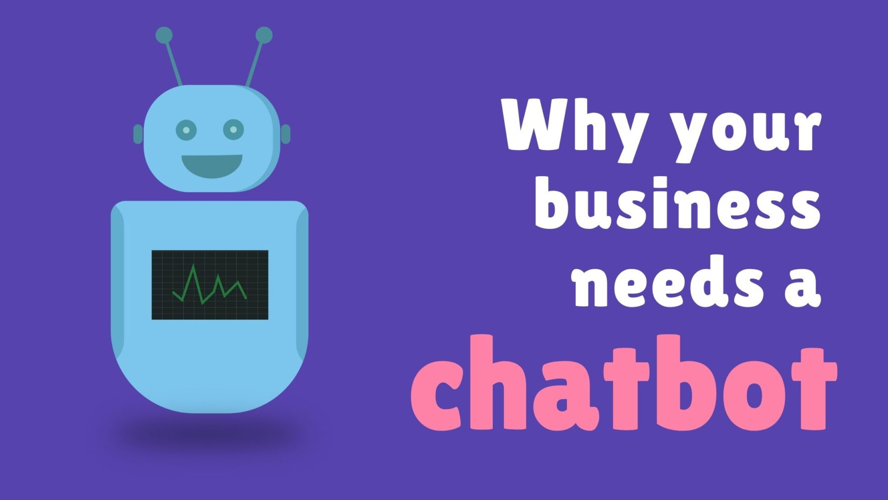 Why your Business Needs a Chatbot - Munro Agency Blog